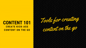 Tools for Creating Content on the go!