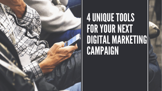 4 Unique Tools for your next Digital Marketing Campaign