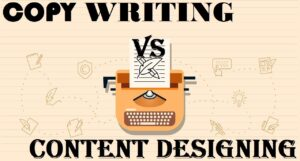 Copywriting and Content Designing: Understanding the subtle differences between them!