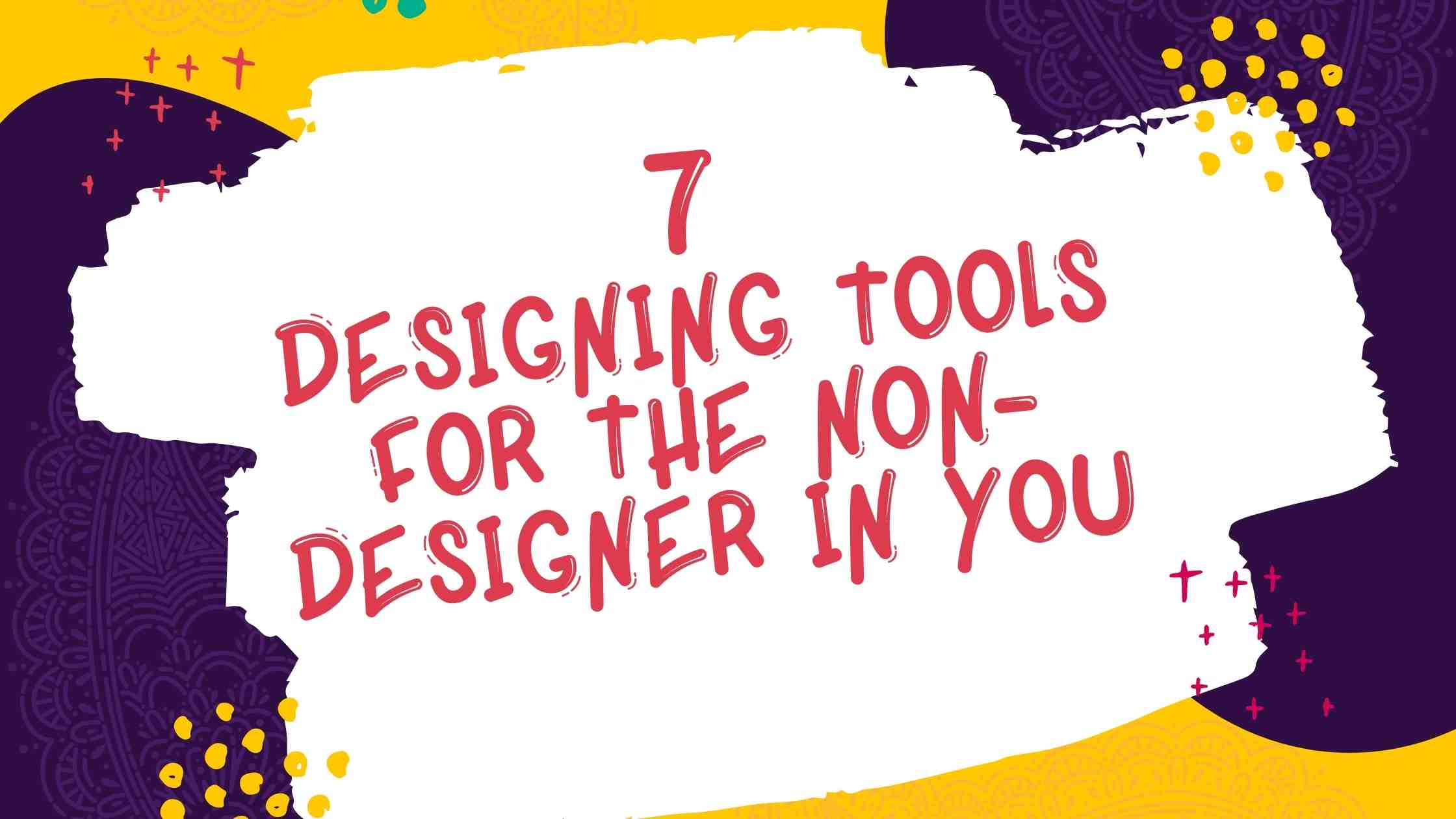7 Designing tools for the non-designer in you